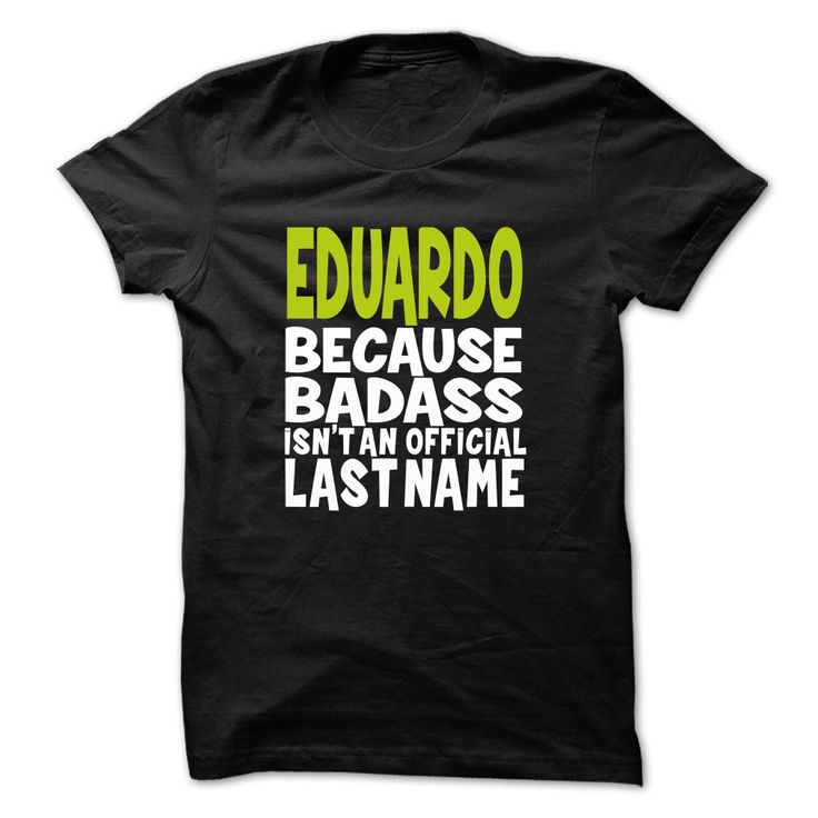 #eduardo #shirt... Awesome T-shirts (Cool Shirt Ideas Diy)  BadAss001  EDUARDO - Full-Tshirt  Design Description: (BadAss001) EDUARDO   If you do not fully love this Shirt, you'll SEARCH your favourite one by means of using search bar on the header....