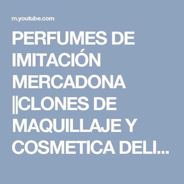 PERFUMES DE IMITACIÓN MERCADONA   CLONES DE MAQUILLAJE Y COSMETICA DELIPLUS   V DE VERO STYLE - YouTube