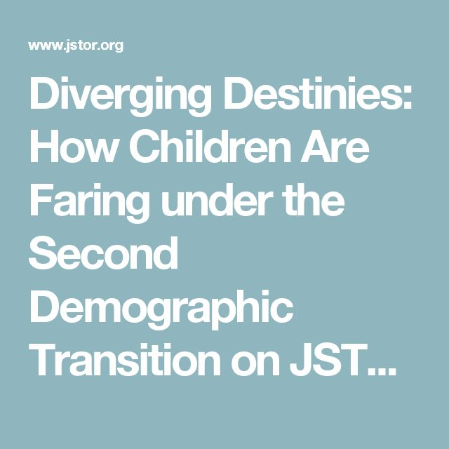 Diverging Destinies: How Children Are Faring under the Second Demographic Transition on JSTOR