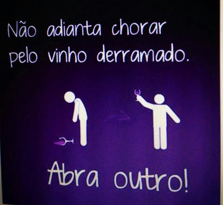 Não chore pelo vinho derramado... Abra outro!