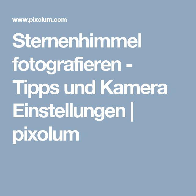 Sternenhimmel fotografieren - Tipps und Kamera Einstellungen   pixolum