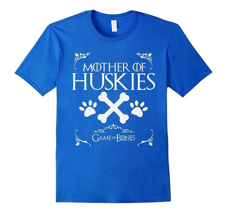 Mother of Huskies Game of Bones t-shirt shirt Love your dog