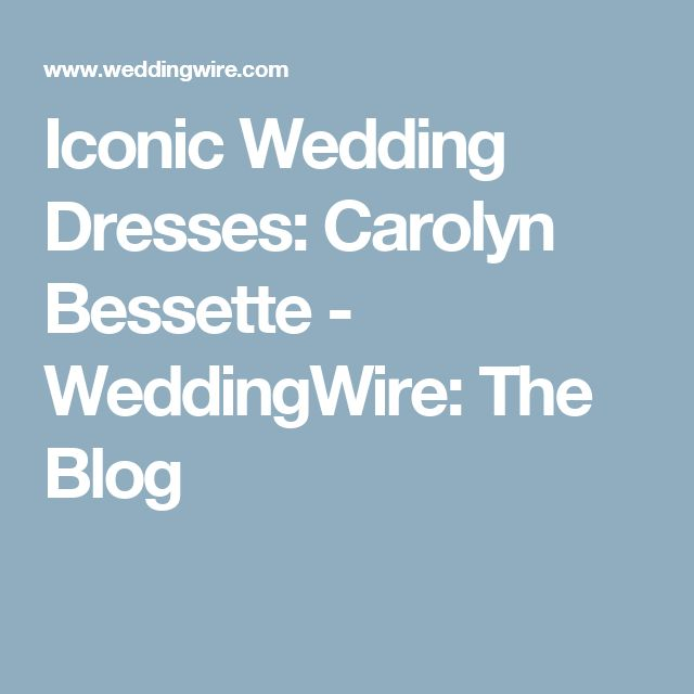 Iconic Wedding Dresses: Carolyn Bessette - WeddingWire: The Blog