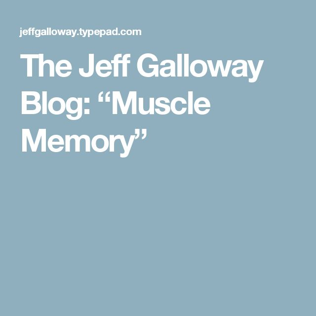 "The Jeff Galloway Blog: ""Muscle Memory"""