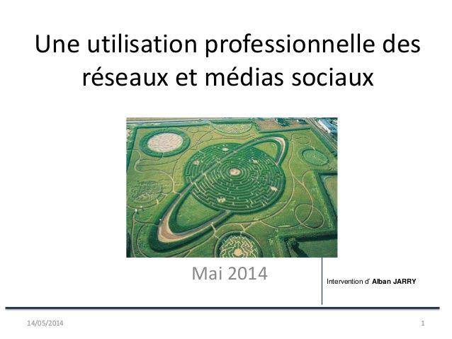 Conference : Une utilisation professionnelle des Réseaux et Médias sociaux by Alban Jarry via slideshare