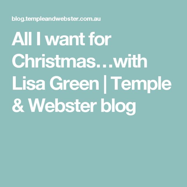 All I want for Christmas…with Lisa Green | Temple & Webster blog