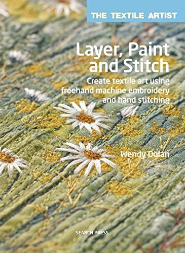 Layer, Paint and Stitch: Create textile art using freehan…
