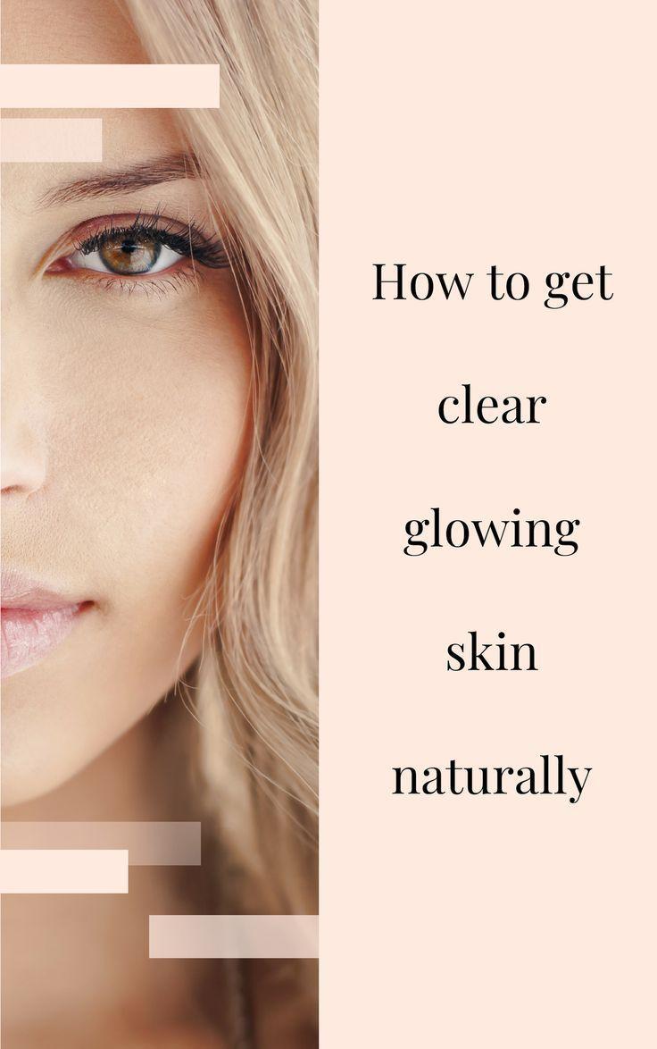 375e823b6d11102a1b79726f85fca9c4 - How To Get Clear Glowing Skin Naturally At Home