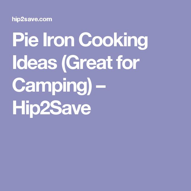 Pie Iron Cooking Ideas (Great for Camping) – Hip2Save