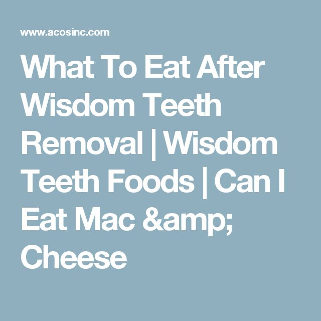 What To Eat After Wisdom Teeth Removal | Wisdom Teeth Foods | Can I Eat Mac & Cheese