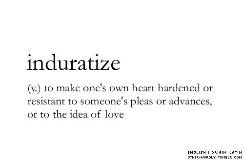Induratize. I suppose I found a word for me