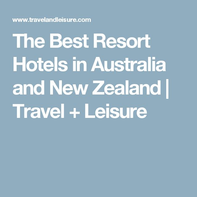 The Best Resort Hotels in Australia and New Zealand | Travel + Leisure