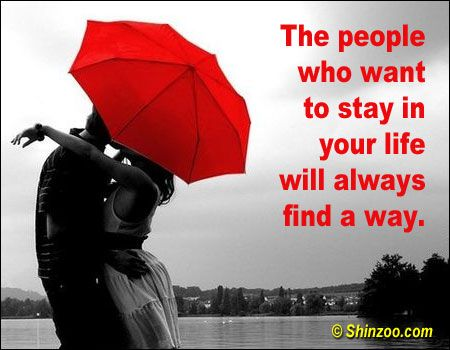 The people who want to stay in your life will always find a way