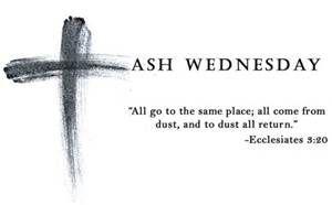 ~ February10, 2016 begins our Lenten Season ~