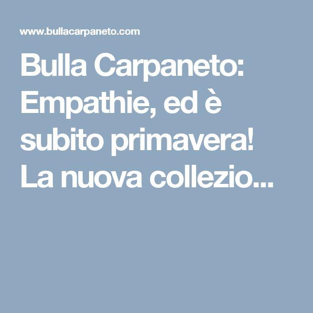 Bulla Carpaneto: Empathie, ed è subito primavera! La nuova collezio...