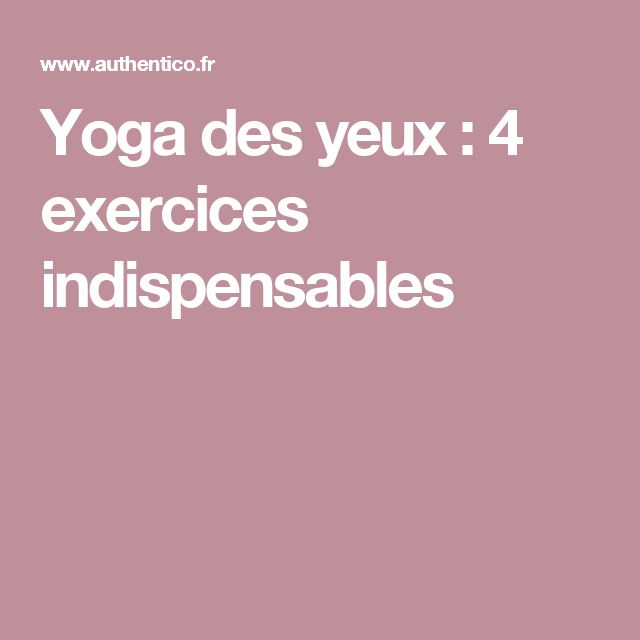 Yoga des yeux : 4 exercices indispensables