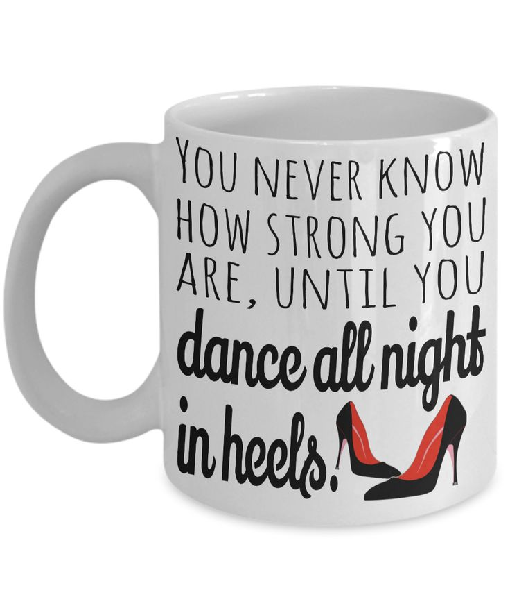 Dance gift ideas. You Never Know How Strong You Are, Until You Dance All Night in Heels Gift for dance Salsa dancing gifts Coffee lover gift Salsa mug