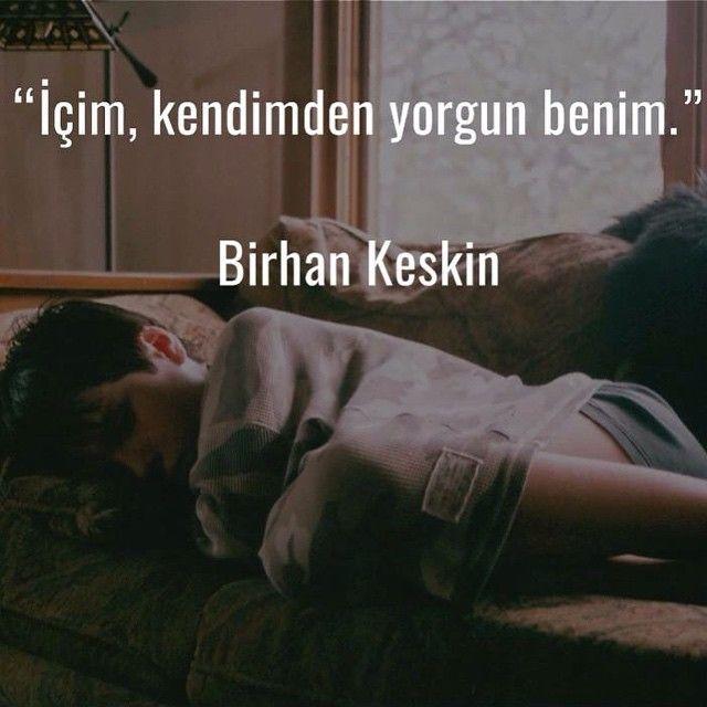 İçim, kendimden yorgun benim.   - Birhan Keskin  #sözler #anlamlısözler…