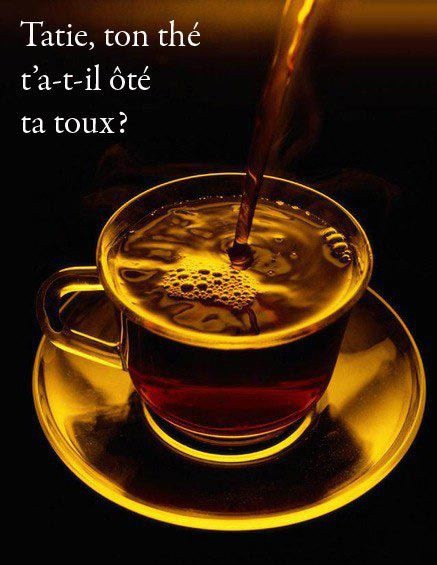 French tongue twister: (auntie, did your tea take away your cough?)