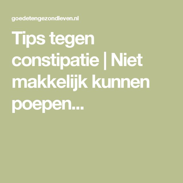 Tips tegen constipatie | Niet makkelijk kunnen poepen...