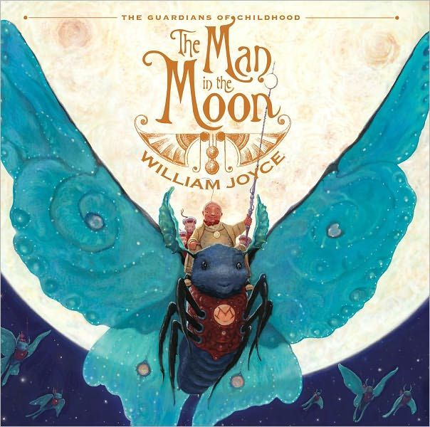 The Man in the Moon      So excited about this series, William Joyce is a genius.