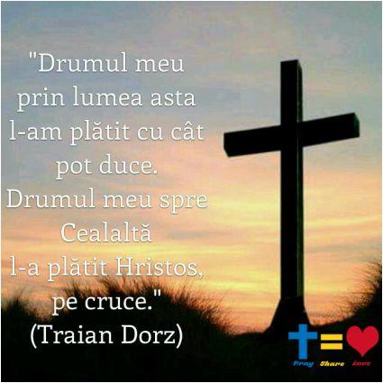 """https://www.facebook.com/praysharelove/ """"Drumul meu prin lumea asta l-am plătit cu cât pot duce, Drumul meu spre Cealaltă l-a plătit Hristos pe cruce."""" #way #drum #God #Crist #Dumnezeu #Hristos #cross #cruce"""