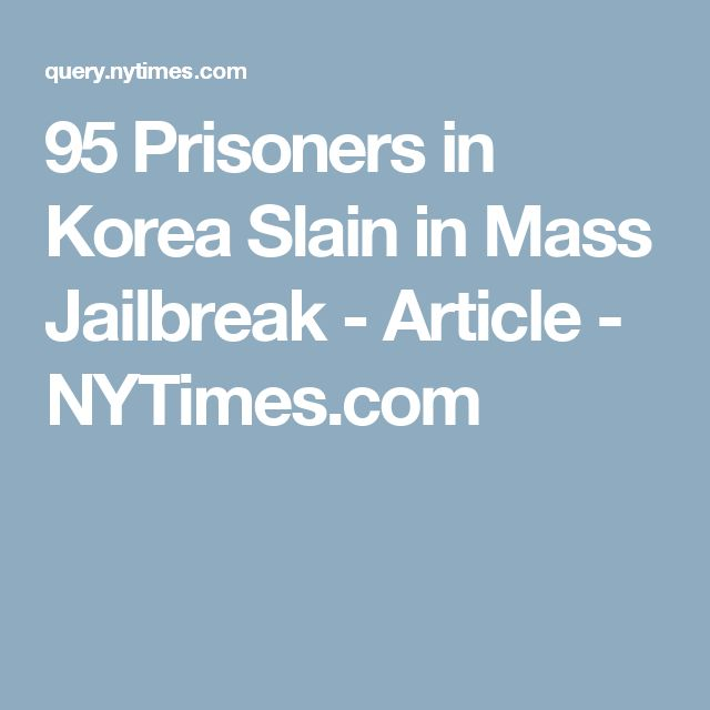 95 Prisoners in Korea Slain in Mass Jailbreak - Article - NYTimes.com