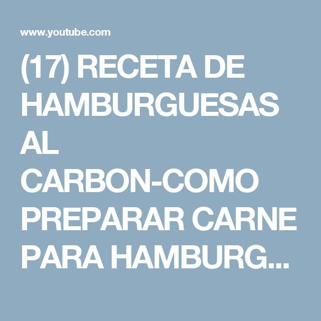 (17) RECETA DE HAMBURGUESAS AL CARBON-COMO PREPARAR CARNE PARA HAMBURGUESAS-ANTOJITOS - YouTube