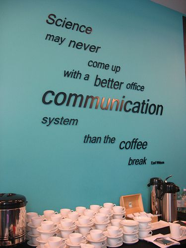 Science may never come up with a better office communication system than the coffee break!