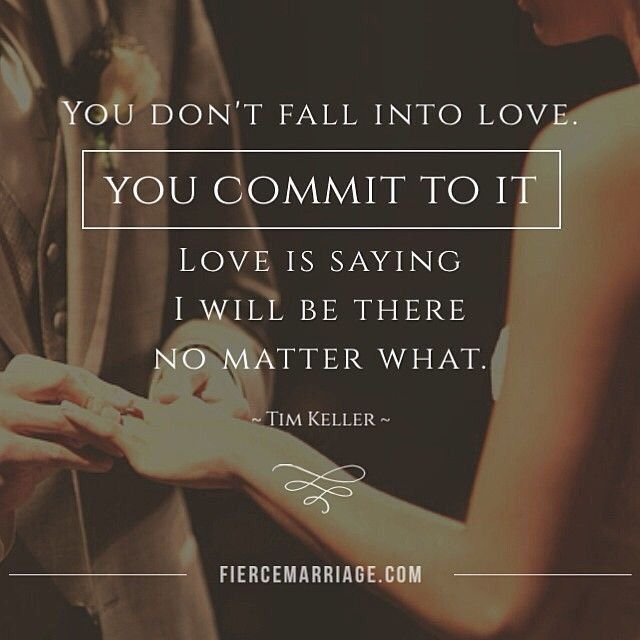 You don't fall in love, you commit to it. Love is saying I will be there no matter what. - Tim Keller