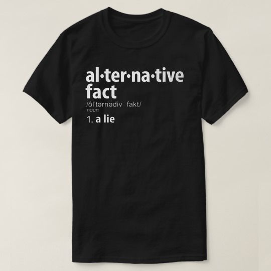 Alternative Facts Quote Custom Shirts
