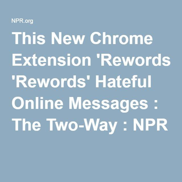 This New Chrome Extension 'Rewords' Hateful Online Messages : The Two-Way : NPR