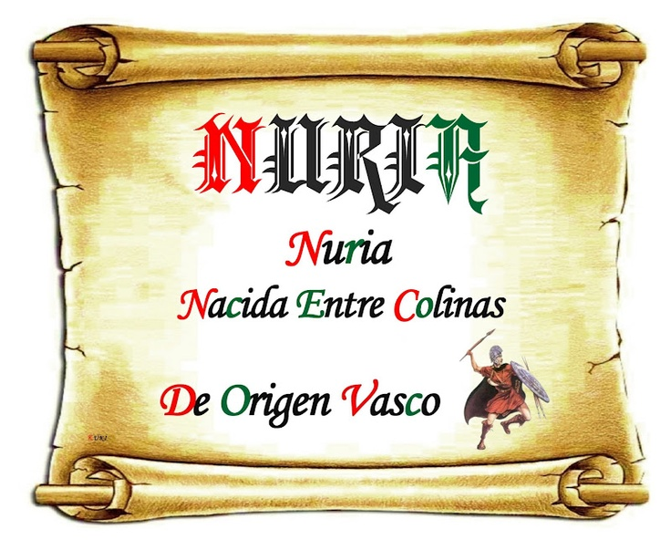 Nuria: según unos, nombre femenino de origen vasco. Según otros, nombre de mujer típicamente catalán.