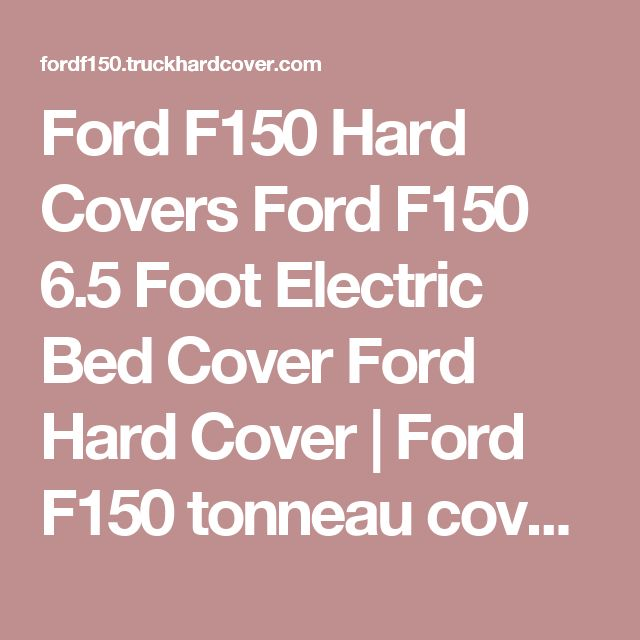 Ford F150 Hard Covers Ford F150 6.5 Foot Electric Bed Cover Ford Hard Cover |  Ford F150 tonneau cover electric lift | truckhardcover.com