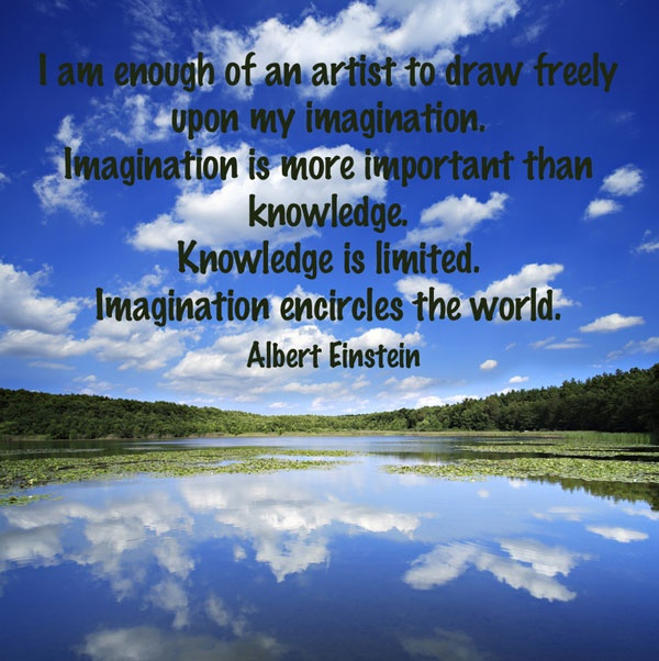 Knowledge is limited. Imagination encircles the world. Albert Einstein