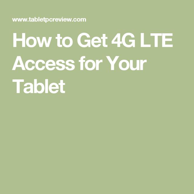 How to Get 4G LTE Access for Your Tablet