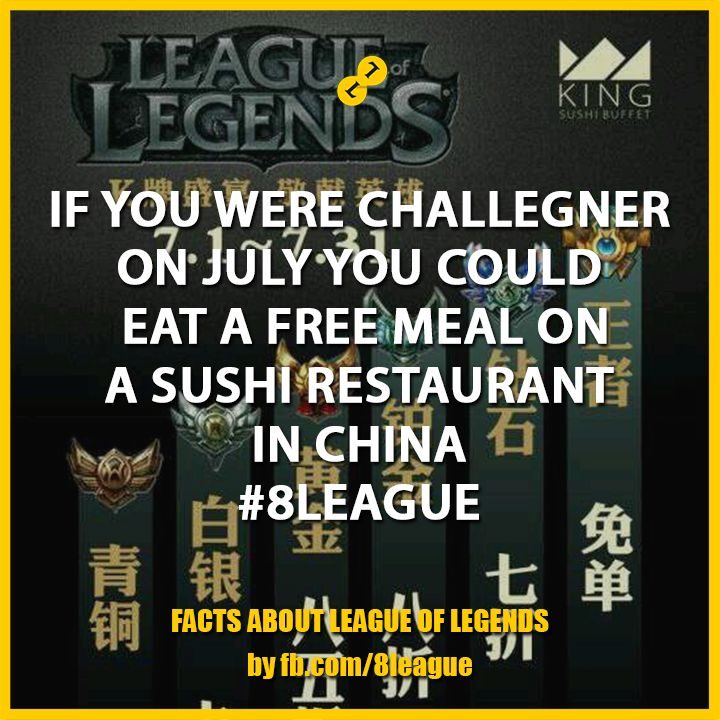If you were Challenger on July you could eat a free meal on a sushi restaurant in China #8League http://fb.8league.com #LeagueOfLegends #Facts