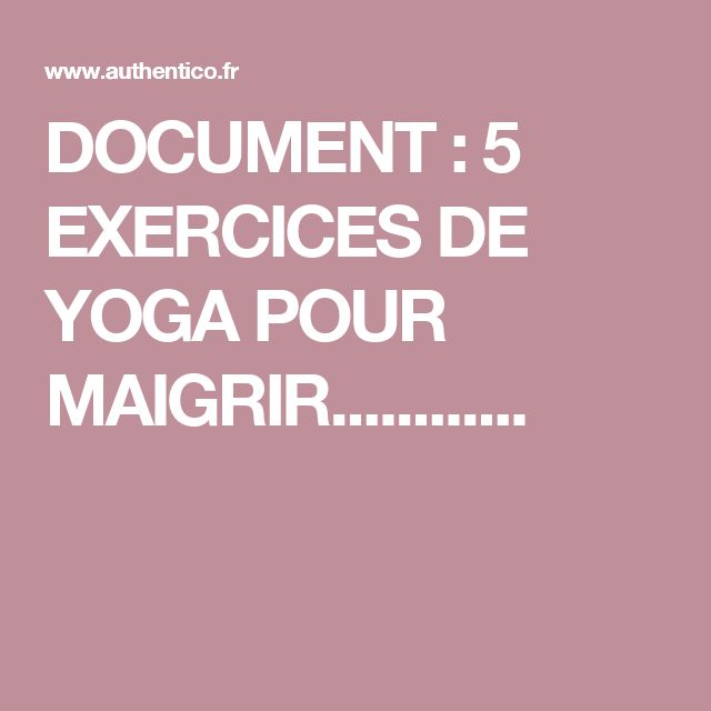 DOCUMENT : 5 EXERCICES DE YOGA POUR MAIGRIR............