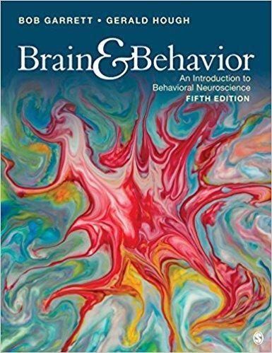 Brain & Behavior: An Introduction to Behavioral Neuroscience 5th Edition by Bob Garrett, ISBN-13: 978-1506349206