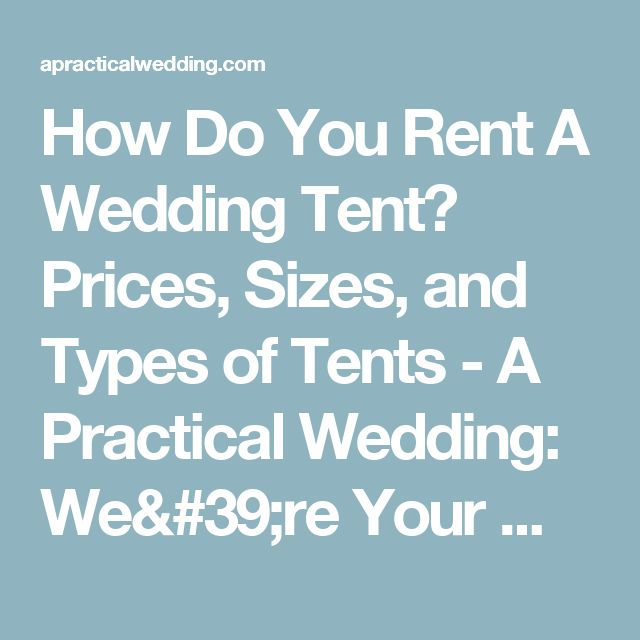 How Do You Rent A Wedding Tent? Prices, Sizes, and Types of Tents - A Practical Wedding: We're Your Wedding Planner. Wedding Ideas for Brides, Bridesmaids, Grooms, and More A Practical Wedding: We're Your Wedding Planner. Wedding Ideas for Brides, Bridesmaids, Grooms, and More