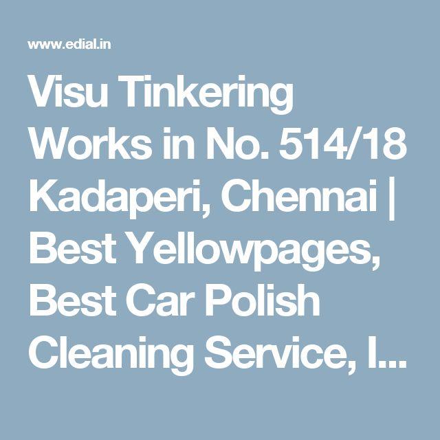 Visu Tinkering Works in No. 514/18 Kadaperi, Chennai   Best Yellowpages, Best Car Polish Cleaning Service, India
