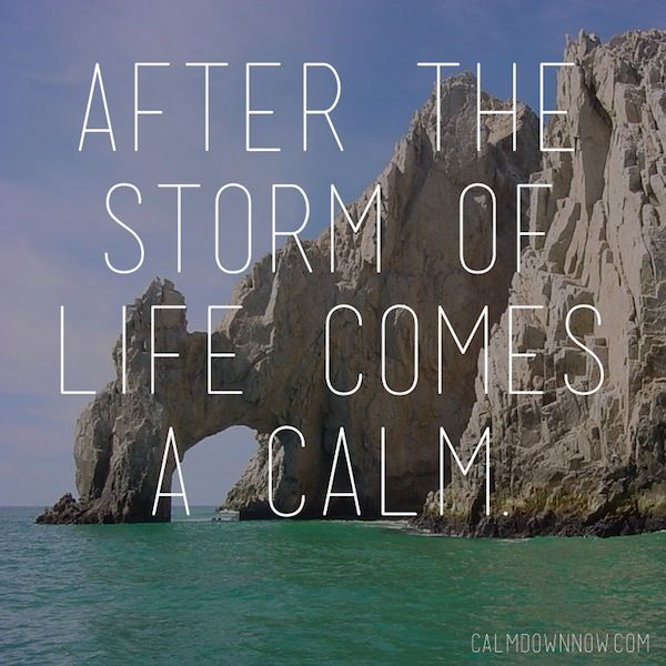 """""""After the storm of life comes a calm."""" #inspring #quotes #calmdownnow app for iPhone: http://cal.ms/16btXNw Android: http://cal.ms/1bc5Gwi"""
