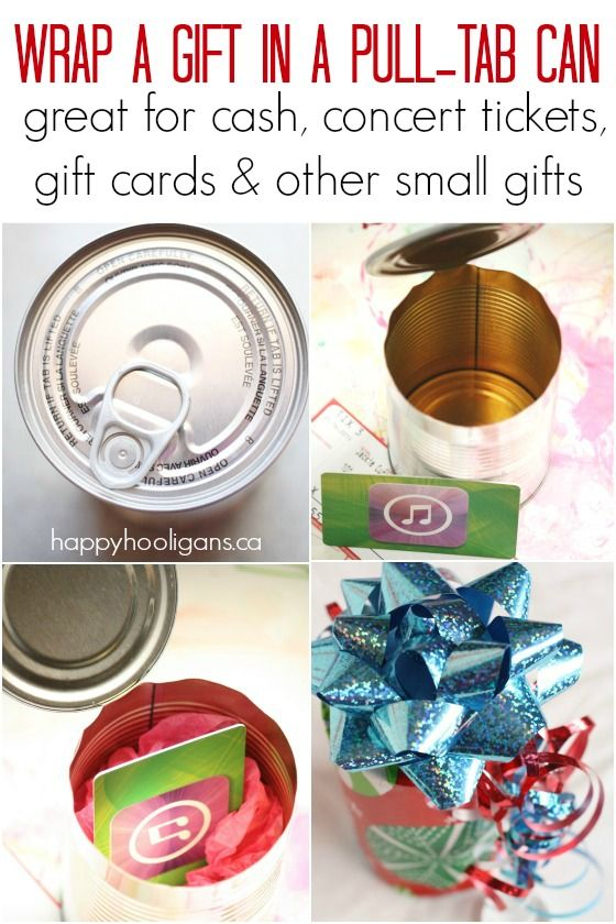 What a super-fun way to disguise a small gift like cash, concert tickets or gift cards? Wrap it in a clean, used pull-tab can from your pantry cupboard! It's so fun to open, and they'll never be able to guess what's inside!