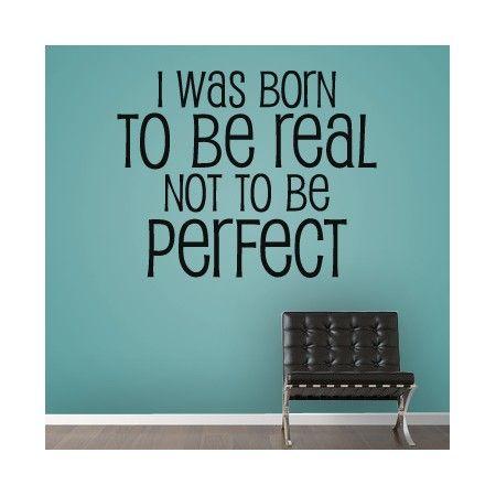 Nací para ser real no ser perfecto...