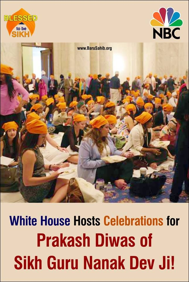 White House Hosts Celebrations for Prakash Diwas of Sikh Guru Nanak Dev Ji! The White House hosted a celebration of the 547th birth anniversary of the founder of Sikhism, Guru Nanak Dev Ji. The event, held in conjunction with the Sikh American Legal Defense and Education Fund (SALDEF), is the latest in a series that has taken place at the White House over the past several years. The first took place in 2009.