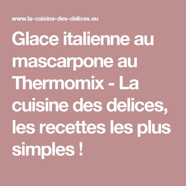 Glace italienne au mascarpone au Thermomix - La cuisine des delices, les recettes les plus simples !