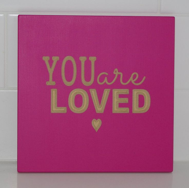 Available in 8x8, 10x10 or 12x12 You are LOVED