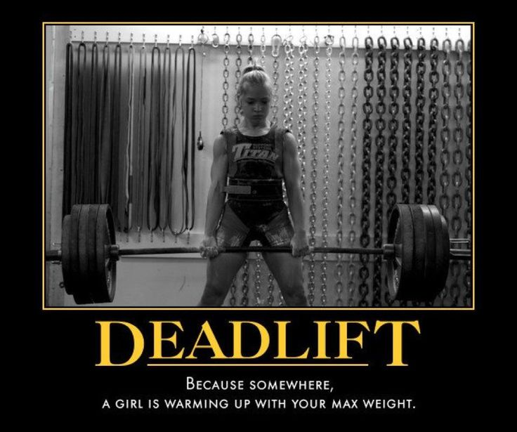 Deadlift because somewhere a girl is warming up with your