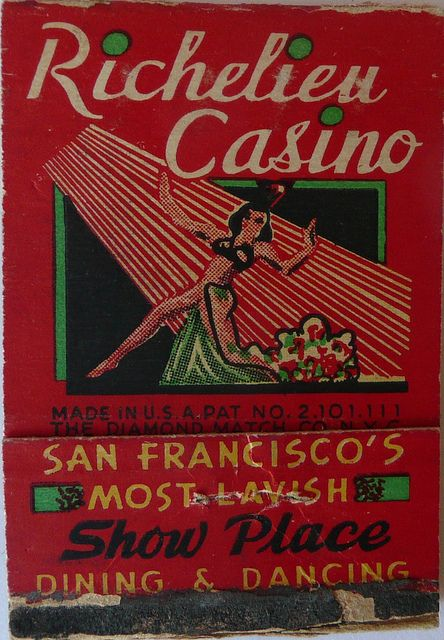 Richelieu Casino - San Francisco, CA  I have never heard of San Francisco having a casino, Speak-Easy might be more accurate, but what do I know about the era  before the 1960's? Nuttin!