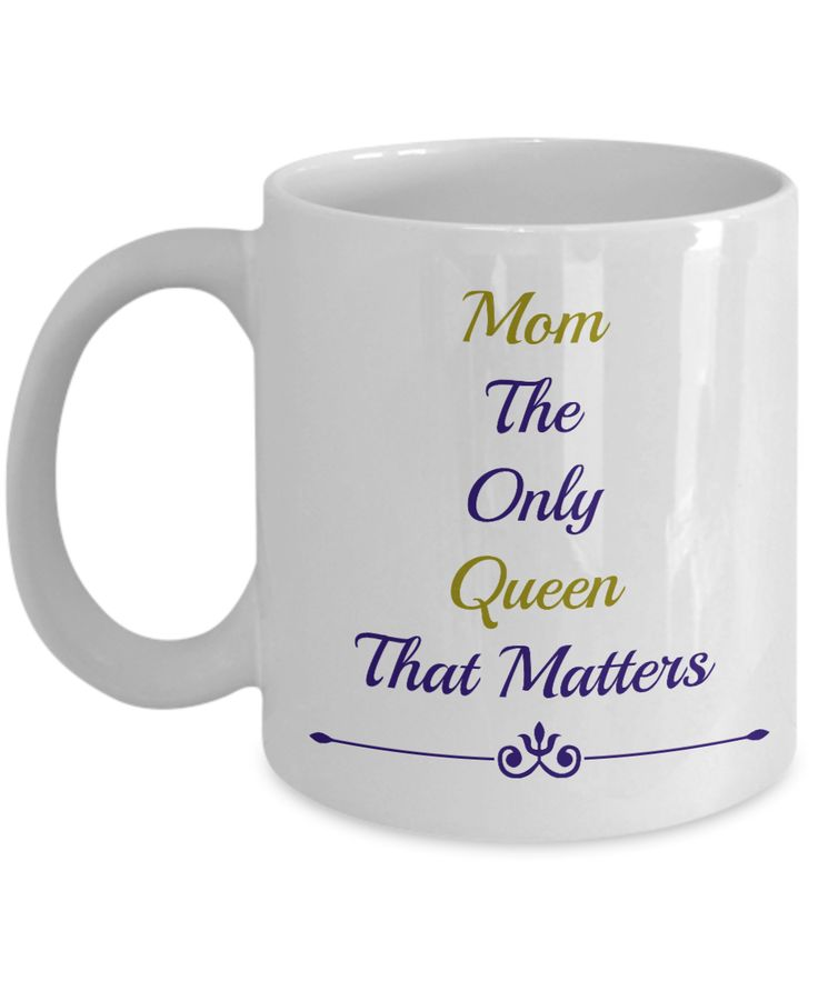 Mom The Only Queen That Matters Novelty Coffee Mug Custom Printed Mug